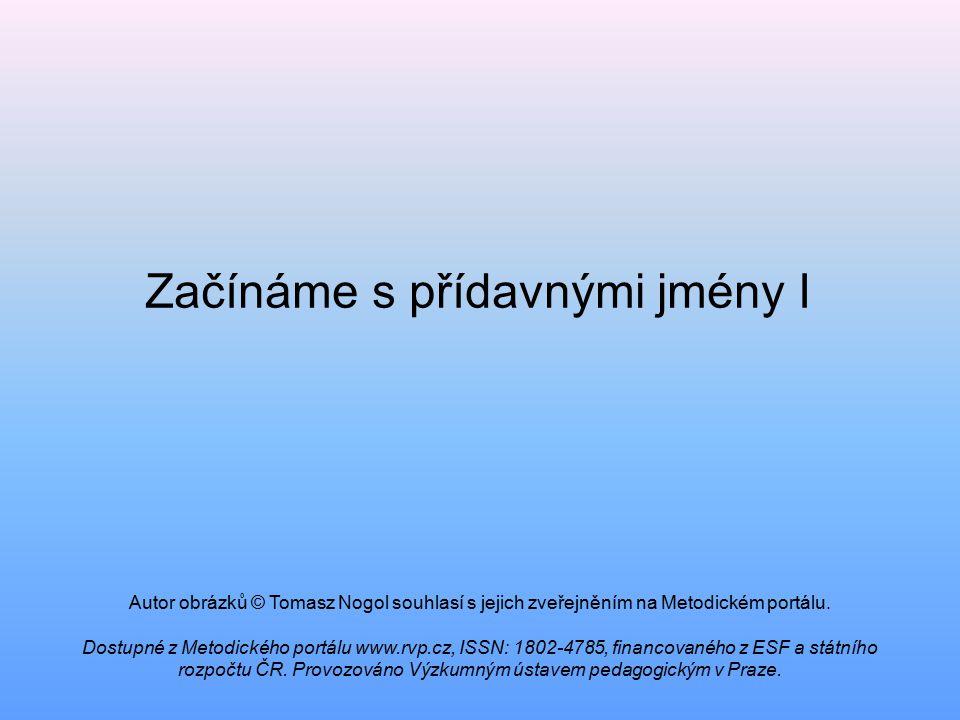 Začínáme s přídavnými jmény I Autor obrázků © Tomasz Nogol souhlasí s jejich zveřejněním na Metodickém portálu.