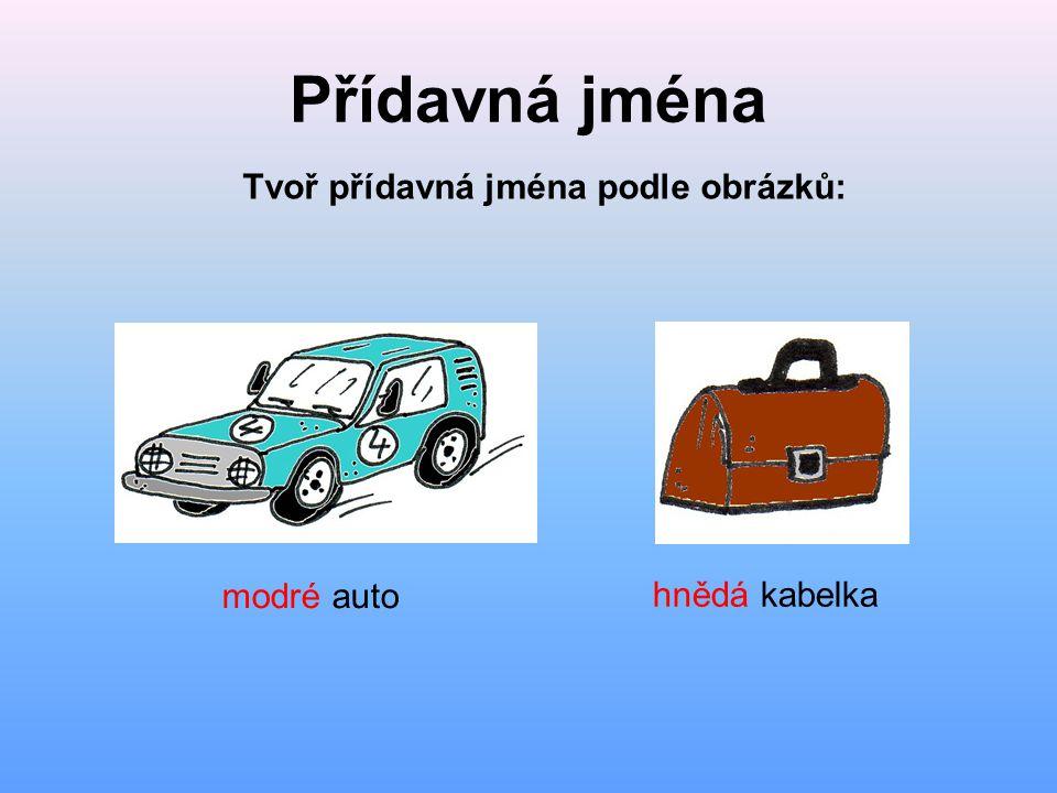 Přídavná jména modré auto hnědá kabelka Tvoř přídavná jména podle obrázků: