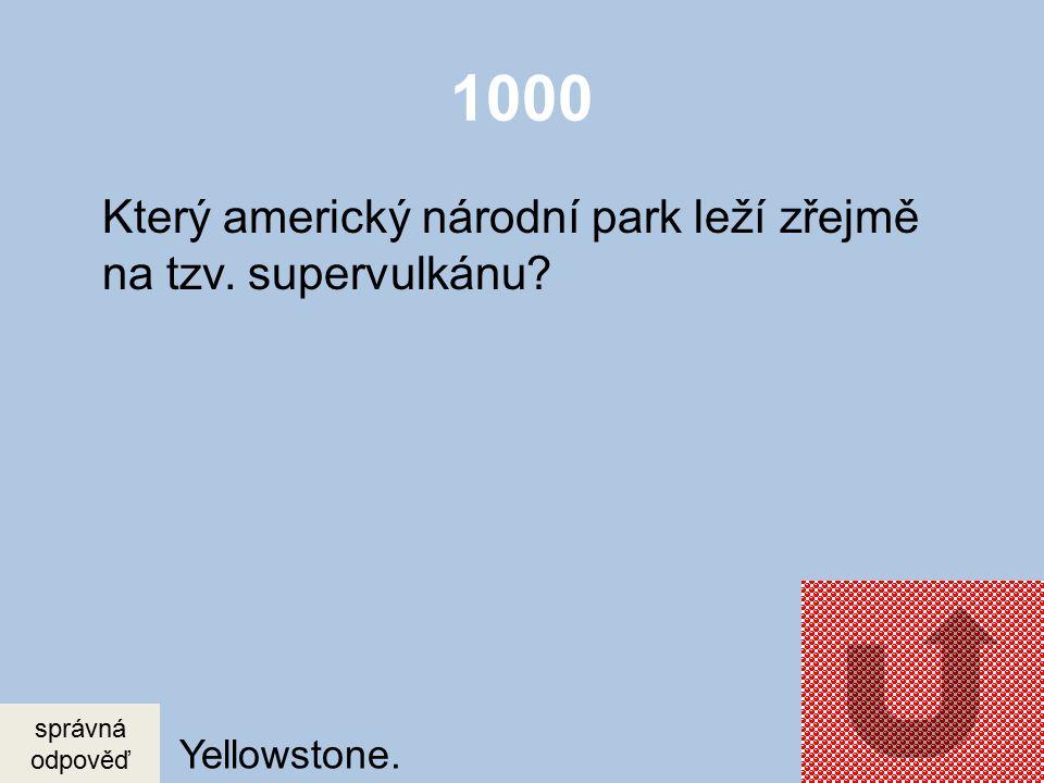 1000 Který americký národní park leží zřejmě na tzv. supervulkánu? správná odpověď Yellowstone.
