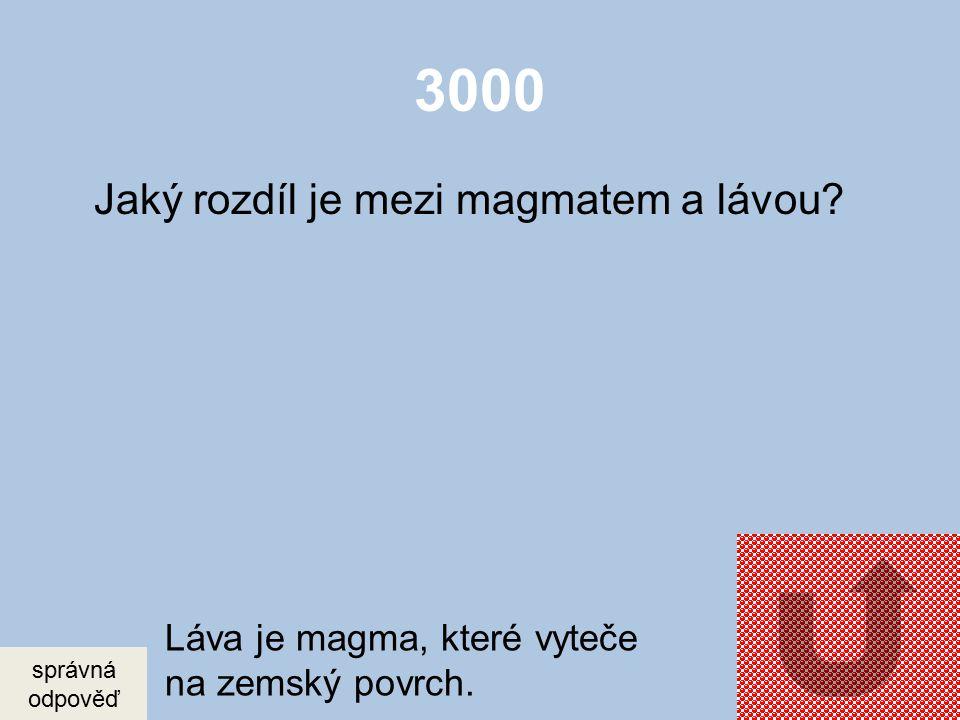3000 Jaký rozdíl je mezi magmatem a lávou.