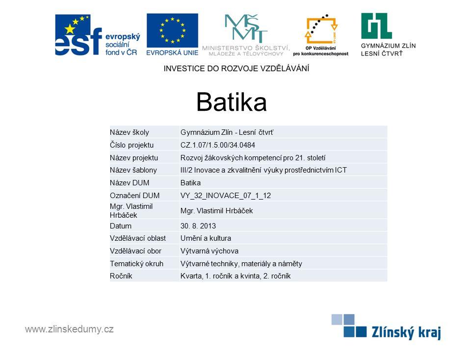 Batika www.zlinskedumy.cz Název školyGymnázium Zlín - Lesní čtvrť Číslo projektuCZ.1.07/1.5.00/34.0484 Název projektuRozvoj žákovských kompetencí pro 21.