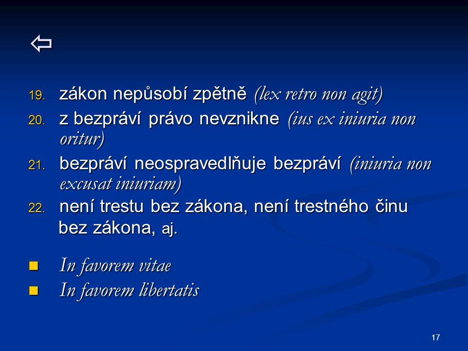 17  19. zákon nepůsobí zpětně (lex retro non agit) 20. z bezpráví právo nevznikne (ius ex iniuria non oritur) 21. bezpráví neospravedlňuje bezpráví (