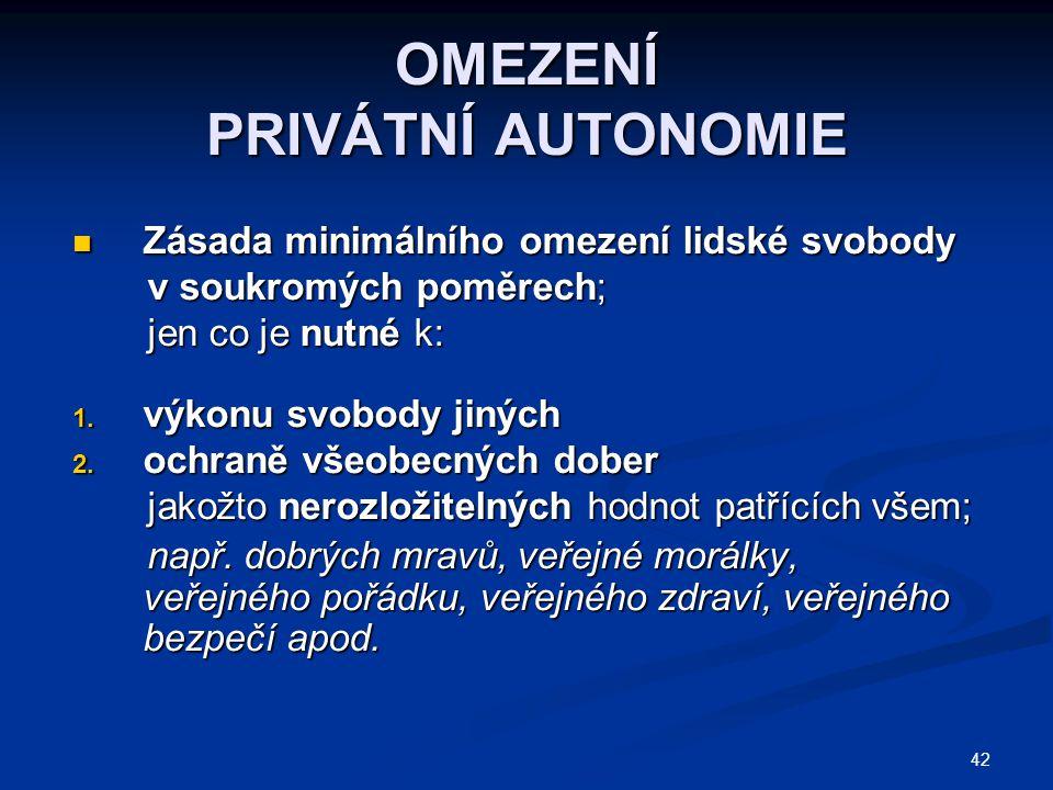 42 OMEZENÍ PRIVÁTNÍ AUTONOMIE Zásada minimálního omezení lidské svobody Zásada minimálního omezení lidské svobody v soukromých poměrech; v soukromých