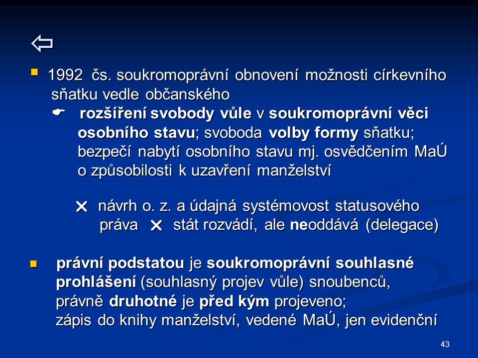43   1992 čs. soukromoprávní obnovení možnosti církevního sňatku vedle občanského sňatku vedle občanského  rozšíření svobody vůle v soukromoprávní