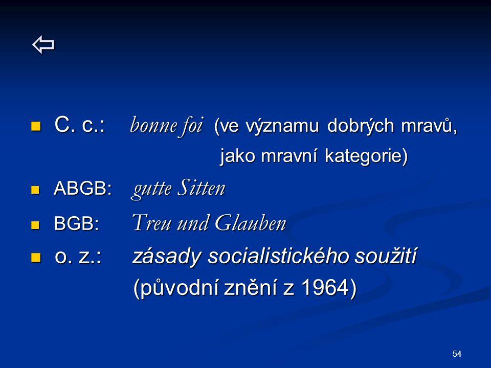 54  C. c.: bonne foi (ve významu dobrých mravů, C. c.: bonne foi (ve významu dobrých mravů, jako mravní kategorie) jako mravní kategorie) ABGB: gutte