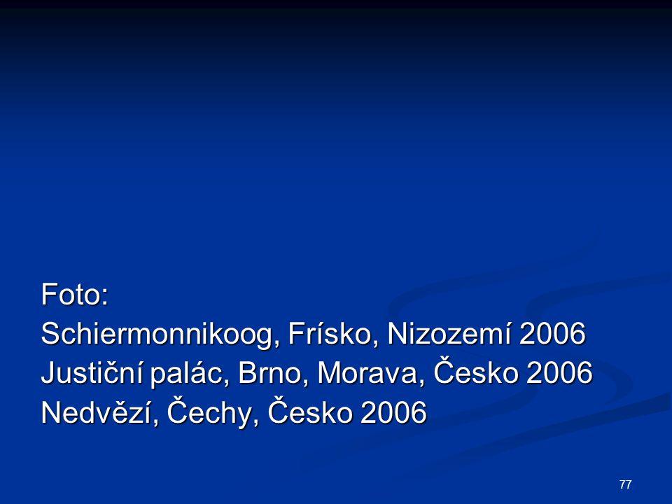 77 Foto: Schiermonnikoog, Frísko, Nizozemí 2006 Justiční palác, Brno, Morava, Česko 2006 Nedvězí, Čechy, Česko 2006