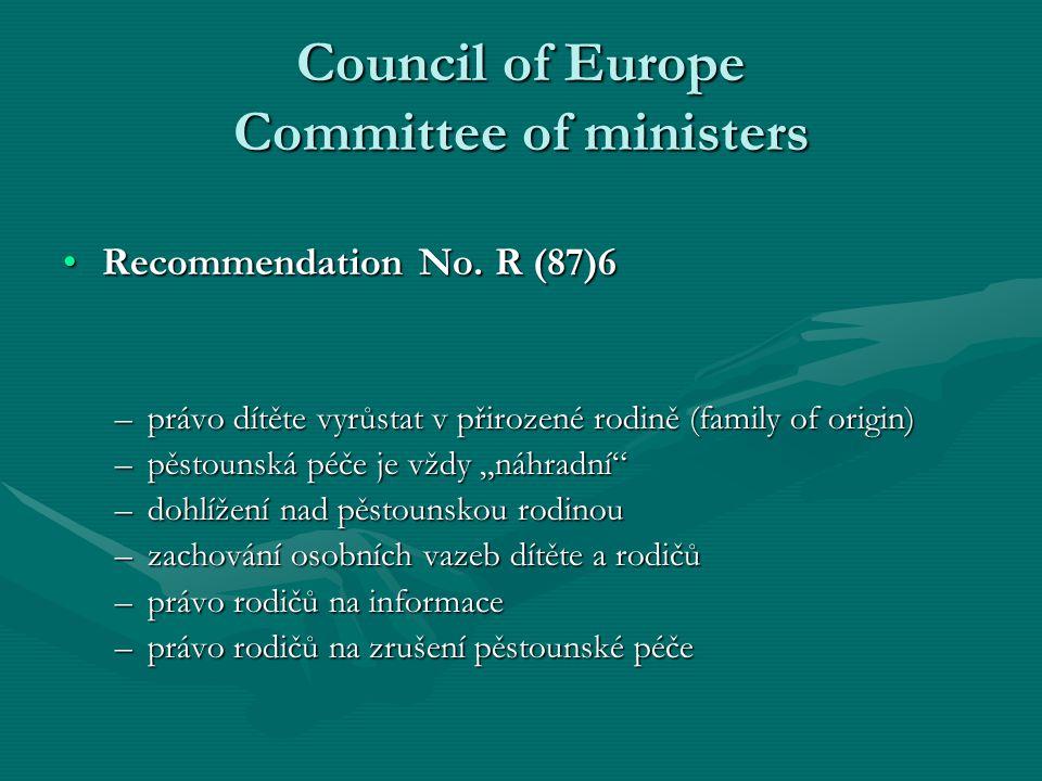 Council of Europe Committee of ministers Recommendation No. R (87)6Recommendation No. R (87)6 –právo dítěte vyrůstat v přirozené rodině (family of ori