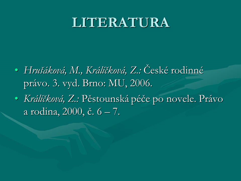 LITERATURA Hrušáková, M., Králíčková, Z.: České rodinné právo. 3. vyd. Brno: MU, 2006.Hrušáková, M., Králíčková, Z.: České rodinné právo. 3. vyd. Brno