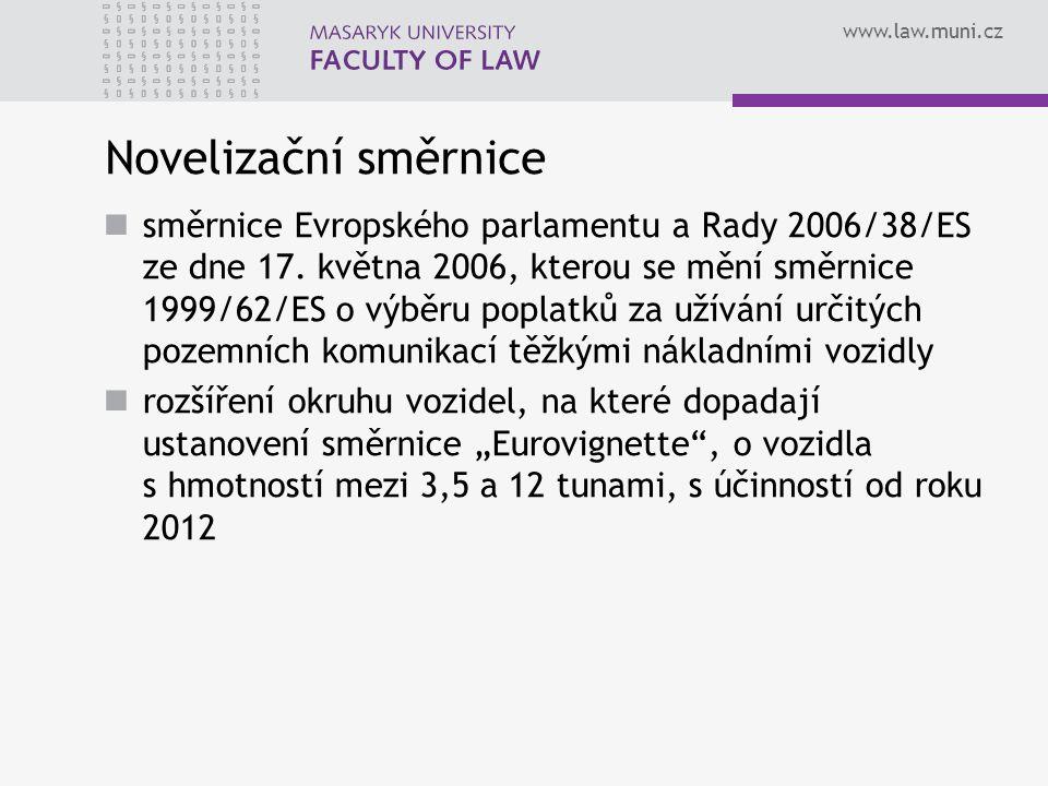 www.law.muni.cz Novelizační směrnice směrnice Evropského parlamentu a Rady 2006/38/ES ze dne 17. května 2006, kterou se mění směrnice 1999/62/ES o výb