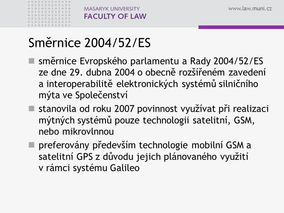 www.law.muni.cz Směrnice 2004/52/ES směrnice Evropského parlamentu a Rady 2004/52/ES ze dne 29. dubna 2004 o obecně rozšířeném zavedení a interoperabi