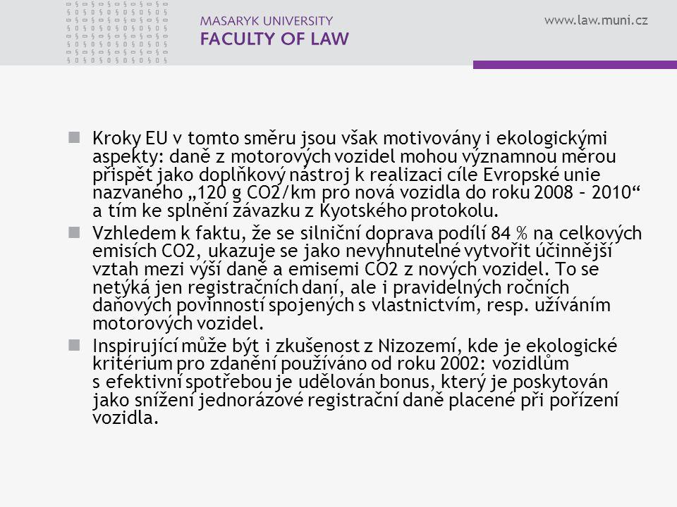 www.law.muni.cz Kroky EU v tomto směru jsou však motivovány i ekologickými aspekty: daně z motorových vozidel mohou významnou měrou přispět jako doplň