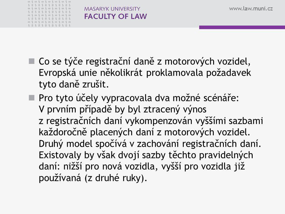 www.law.muni.cz Co se týče registrační daně z motorových vozidel, Evropská unie několikrát proklamovala požadavek tyto daně zrušit. Pro tyto účely vyp