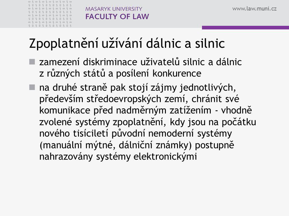 www.law.muni.cz Zpoplatnění užívání dálnic a silnic zamezení diskriminace uživatelů silnic a dálnic z různých států a posílení konkurence na druhé str