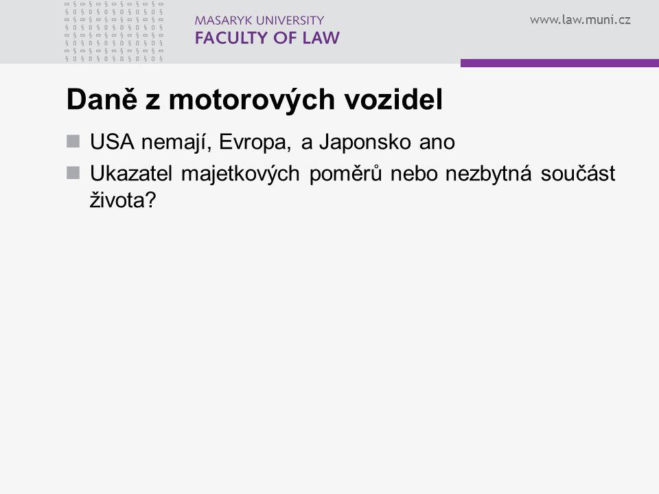 www.law.muni.cz Daně z motorových vozidel USA nemají, Evropa, a Japonsko ano Ukazatel majetkových poměrů nebo nezbytná součást života?