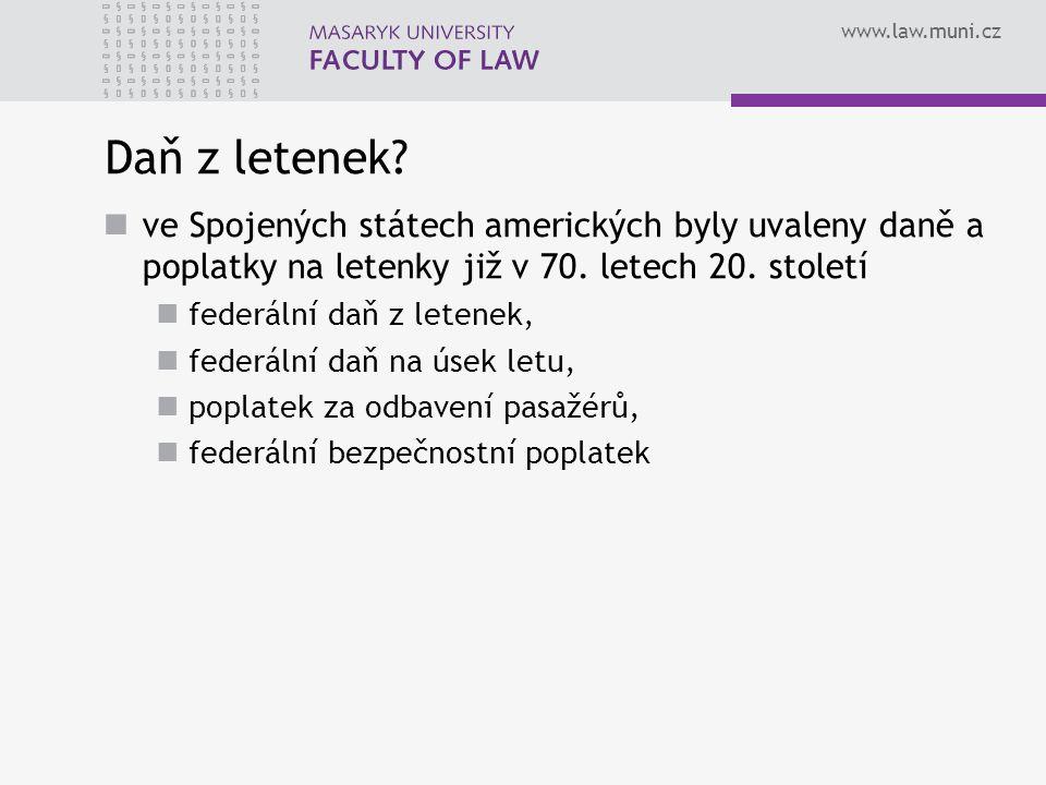 www.law.muni.cz Daň z letenek? ve Spojených státech amerických byly uvaleny daně a poplatky na letenky již v 70. letech 20. století federální daň z le