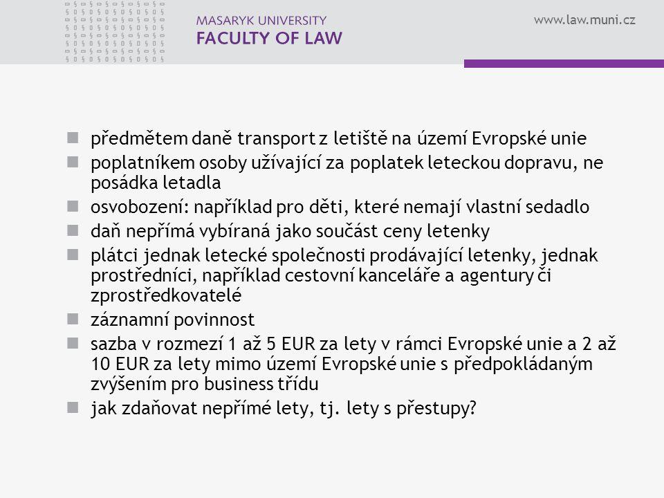 www.law.muni.cz předmětem daně transport z letiště na území Evropské unie poplatníkem osoby užívající za poplatek leteckou dopravu, ne posádka letadla
