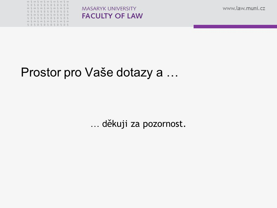 www.law.muni.cz Prostor pro Vaše dotazy a … … d ěkuji za pozornost.