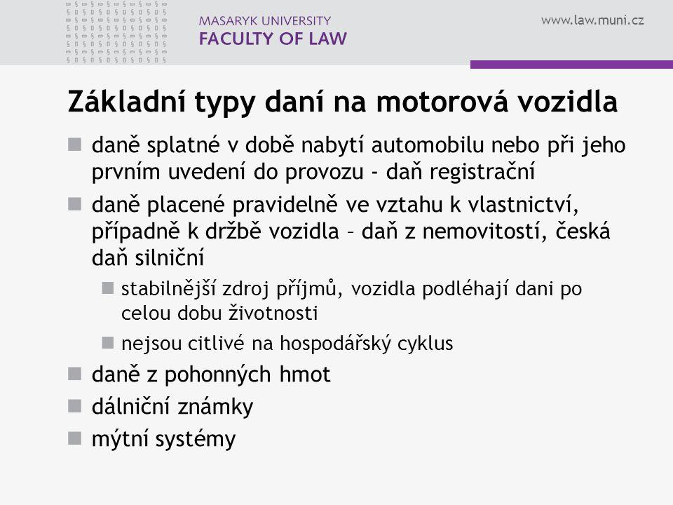 www.law.muni.cz Základní typy daní na motorová vozidla daně splatné v době nabytí automobilu nebo při jeho prvním uvedení do provozu - daň registrační