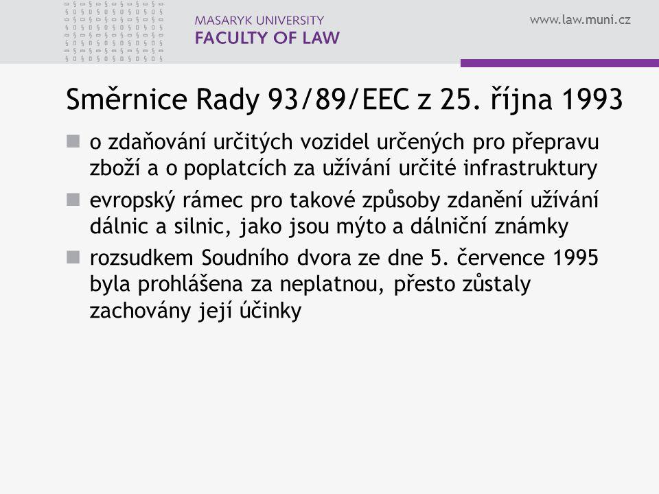 www.law.muni.cz Směrnice Rady 93/89/EEC z 25. října 1993 o zdaňování určitých vozidel určených pro přepravu zboží a o poplatcích za užívání určité inf