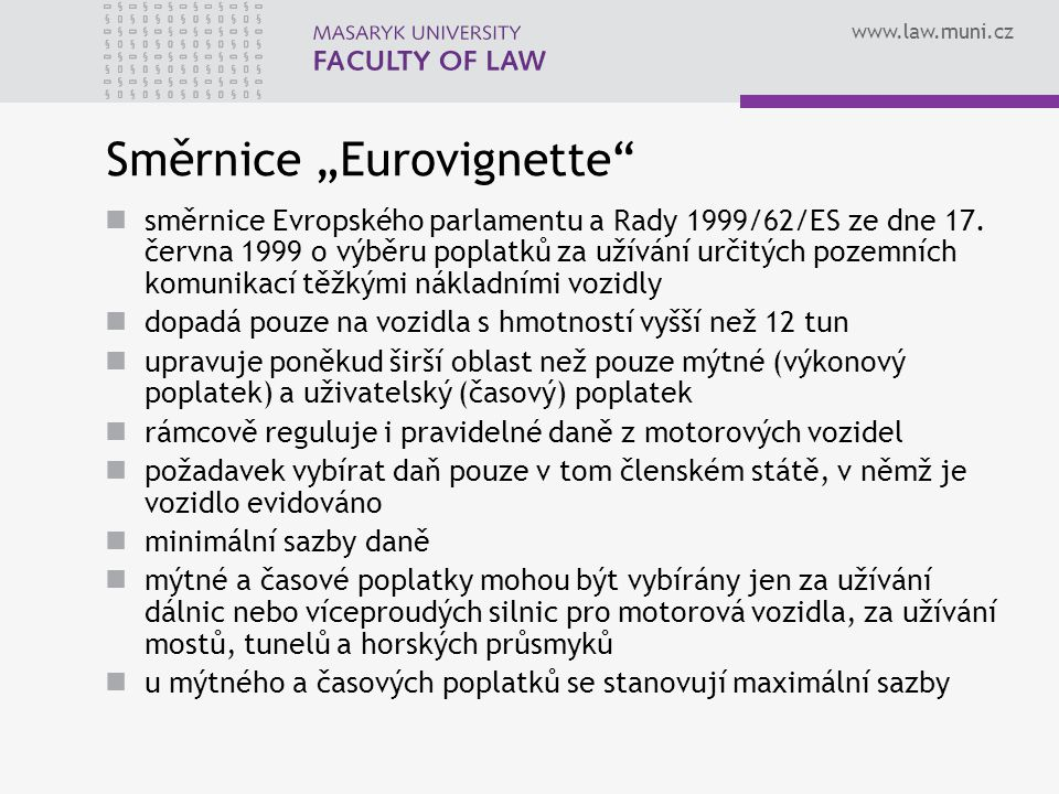 """www.law.muni.cz Směrnice """"Eurovignette"""" směrnice Evropského parlamentu a Rady 1999/62/ES ze dne 17. června 1999 o výběru poplatků za užívání určitých"""