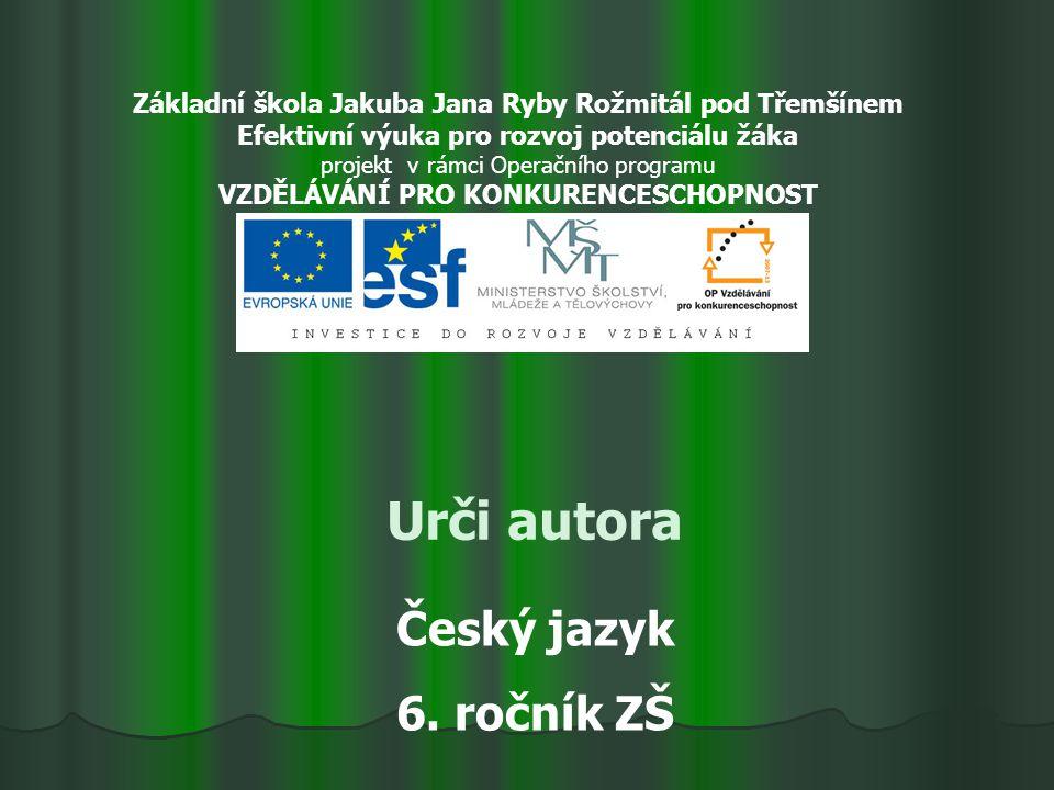 Urči autora 6.ročník ZŠ Použitý software: držitel licence - ZŠ J.