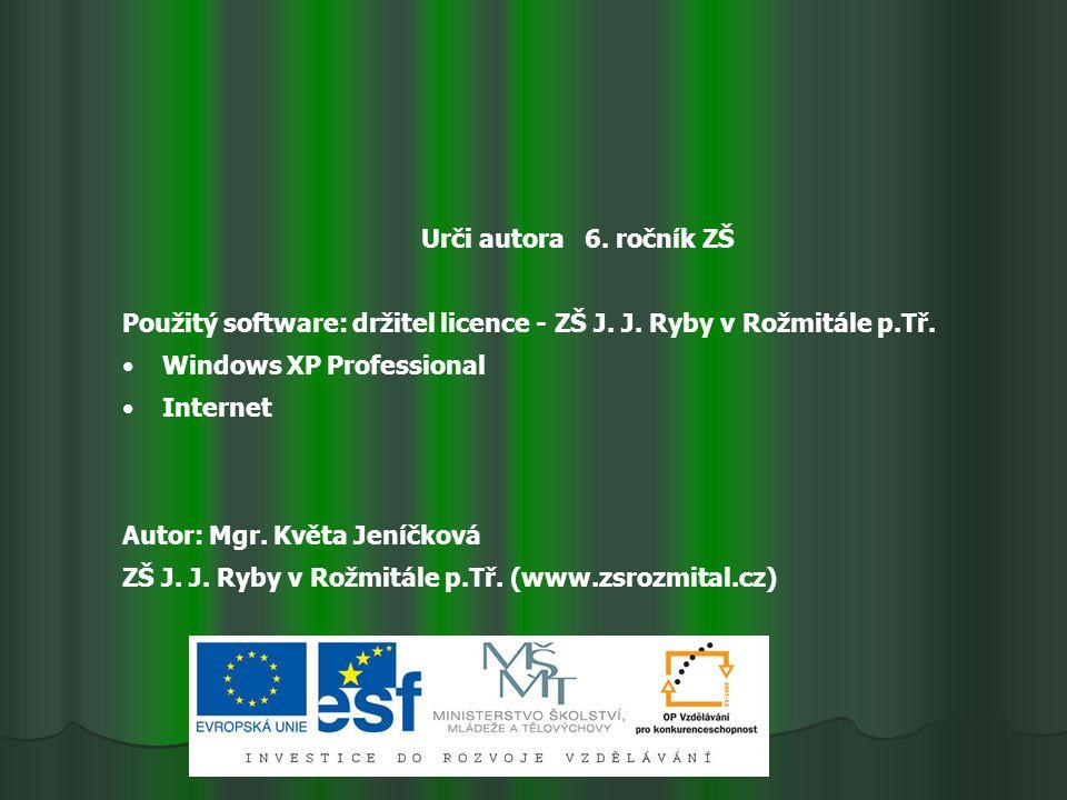 Urči autora 6. ročník ZŠ Použitý software: držitel licence - ZŠ J.