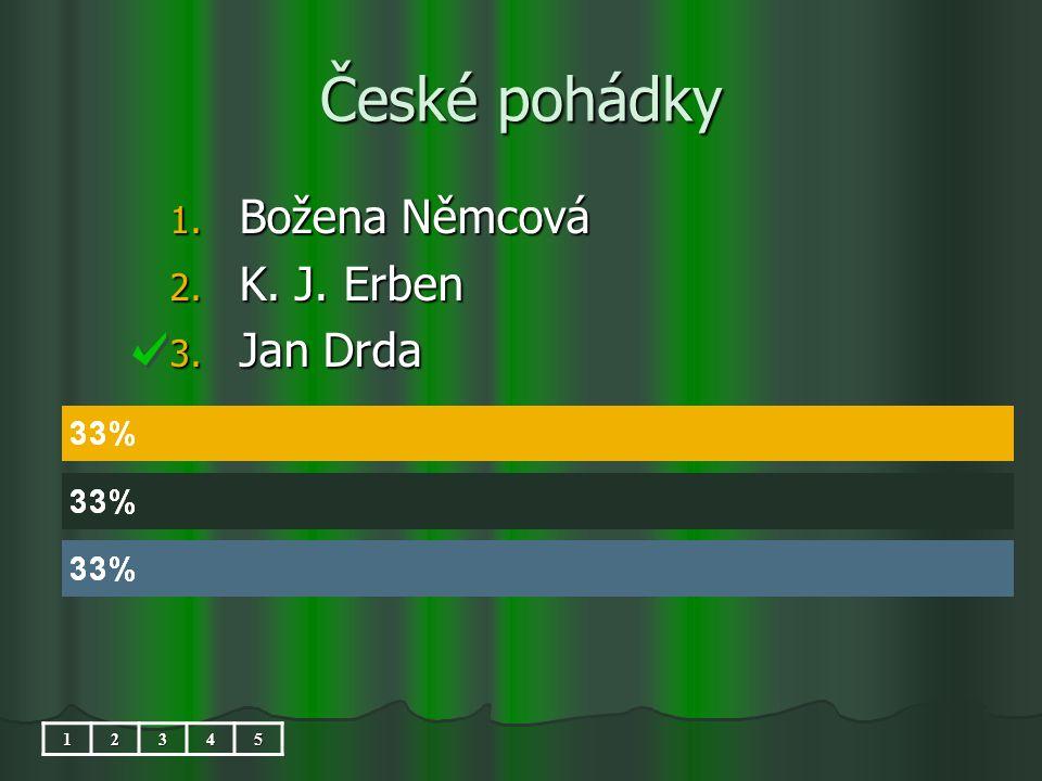 České pohádky 1. Božena Němcová 2. K. J. Erben 3. Jan Drda 12345