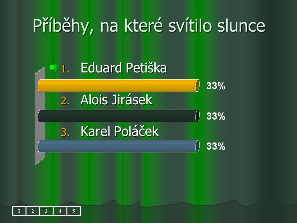 Příběhy, na které svítilo slunce 1. Eduard Petiška 2. Alois Jirásek 3. Karel Poláček 12345