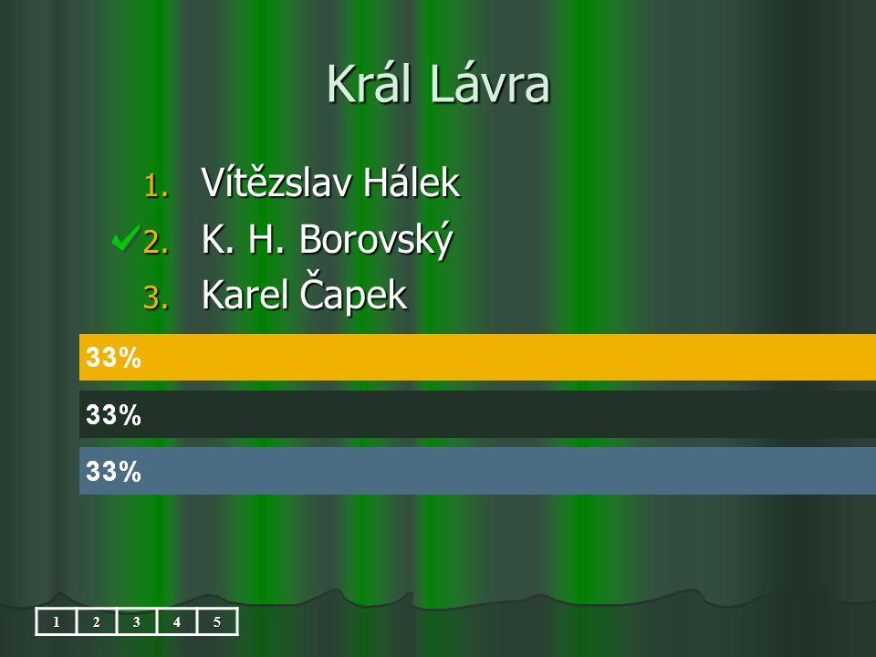 Král Lávra 1. Vítězslav Hálek 2. K. H. Borovský 3. Karel Čapek 12345