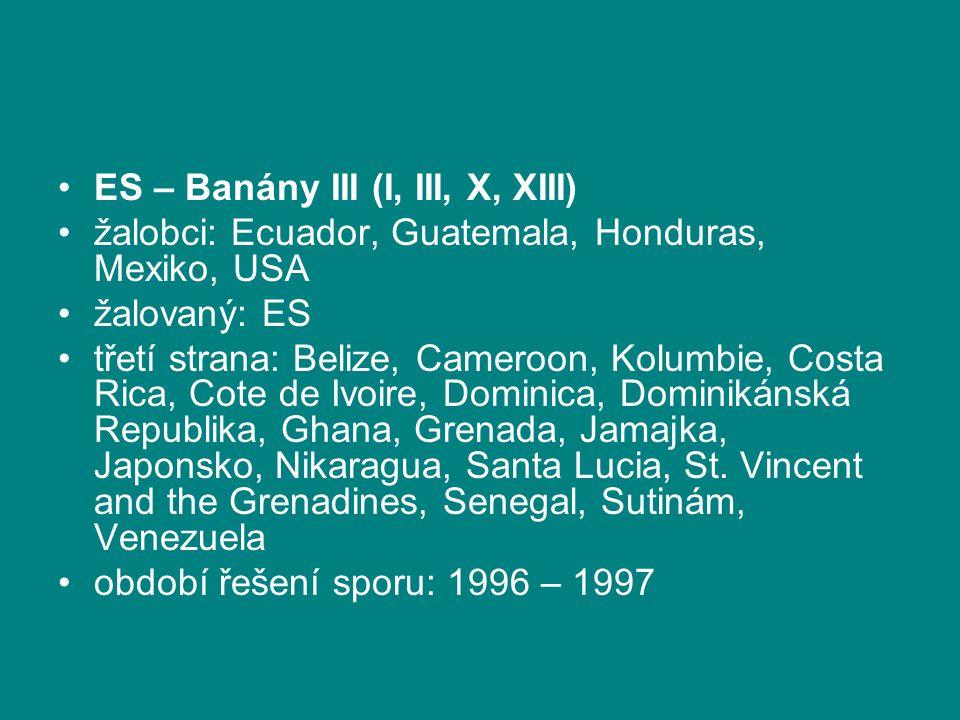 ES – Banány III (I, III, X, XIII) žalobci: Ecuador, Guatemala, Honduras, Mexiko, USA žalovaný: ES třetí strana: Belize, Cameroon, Kolumbie, Costa Rica