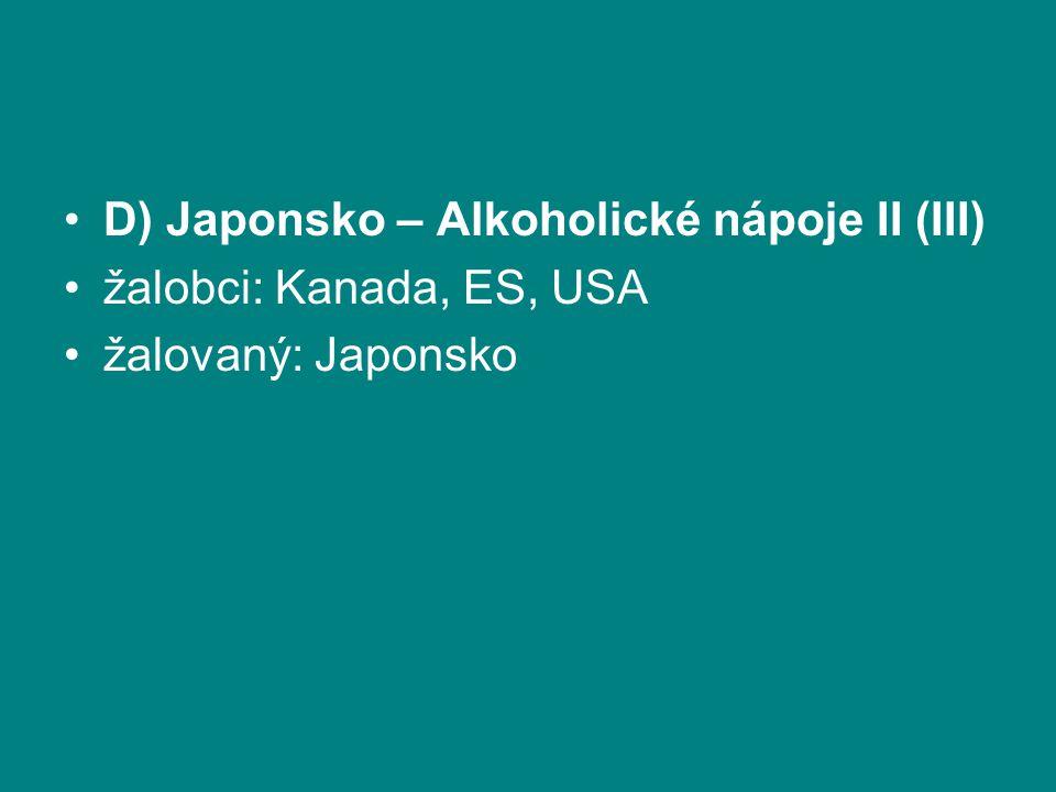 D) Japonsko – Alkoholické nápoje II (III) žalobci: Kanada, ES, USA žalovaný: Japonsko