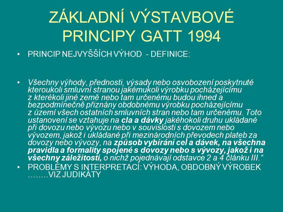 ZÁKLADNÍ VÝSTAVBOVÉ PRINCIPY GATT 1994 PRINCIP NEJVYŠŠÍCH VÝHOD - DEFINICE: Všechny výhody, přednosti, výsady nebo osvobození poskytnuté kteroukoli sm