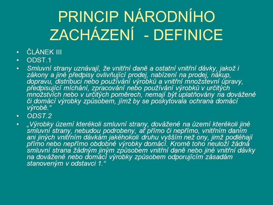 PRINCIP NÁRODNÍHO ZACHÁZENÍ - DEFINICE ČLÁNEK III ODST.1 Smluvní strany uznávají, že vnitřní daně a ostatní vnitřní dávky, jakož i zákony a jiné předp