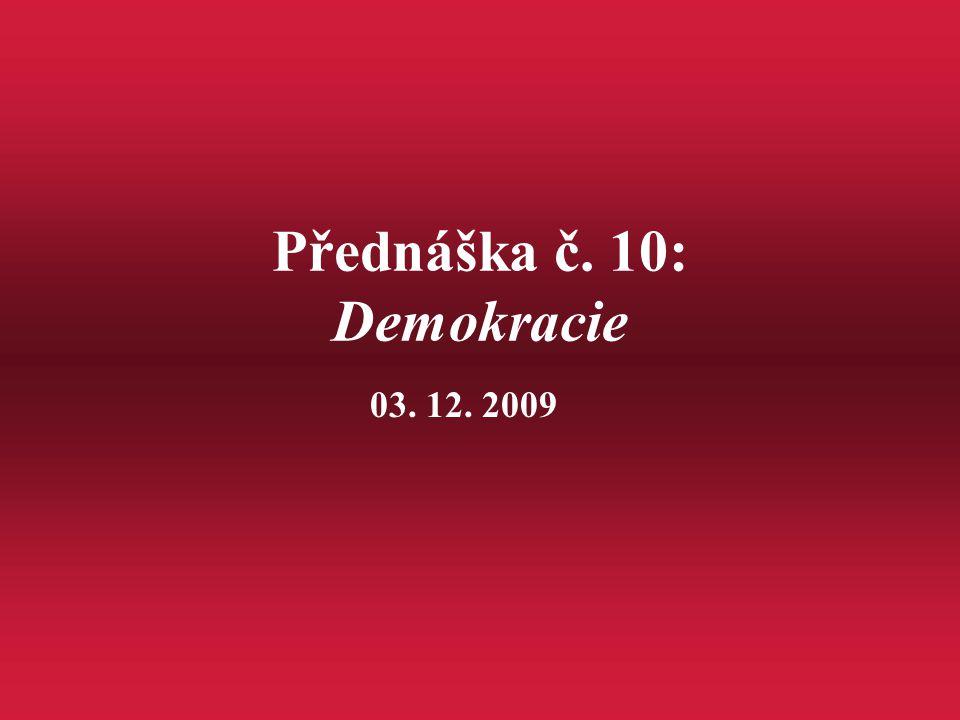 Přednáška č. 10: Demokracie 03. 12. 2009