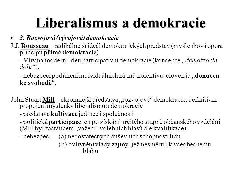Liberalismus a demokracie 3. Rozvojová (vývojová) demokracie J.J. R RR Rousseau – radikálnější ideál demokratických představ (myšlenková opora princip