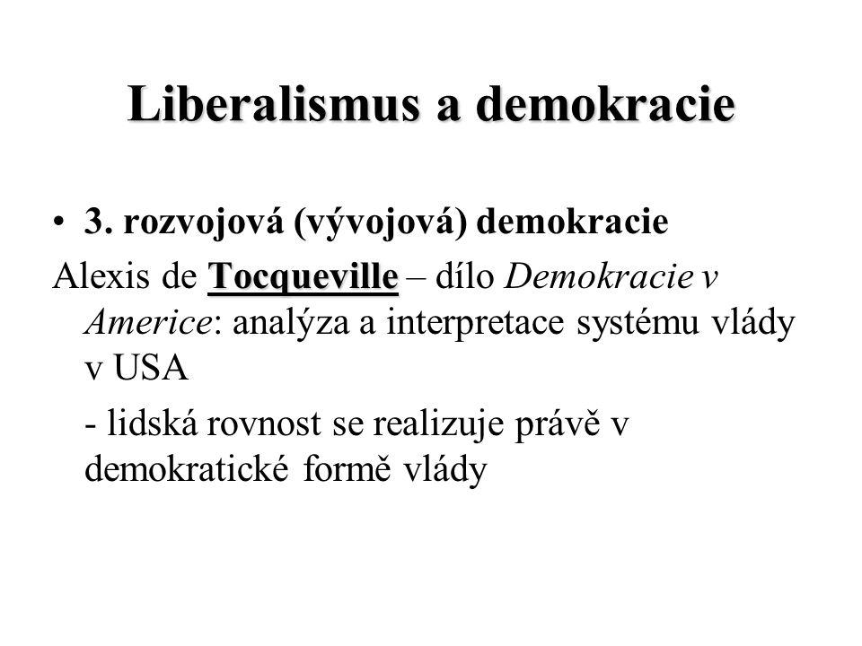 Liberalismus a demokracie 3. rozvojová (vývojová) demokracie Alexis de T TT Tocqueville – dílo Demokracie v Americe: analýza a interpretace systému vl