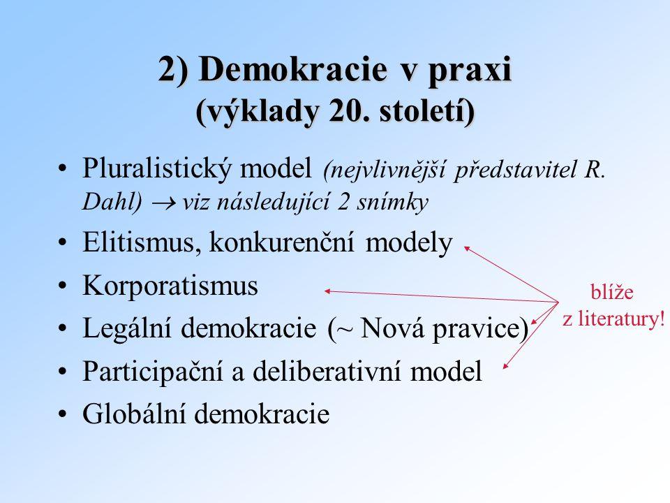 2) Demokracie v praxi (výklady 20. století) Pluralistický model (nejvlivnější představitel R. Dahl)  viz následující 2 snímky Elitismus, konkurenční