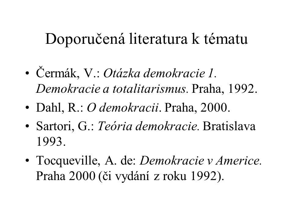 Doporučená literatura k tématu Čermák, V.: Otázka demokracie 1. Demokracie a totalitarismus. Praha, 1992. Dahl, R.: O demokracii. Praha, 2000. Sartori
