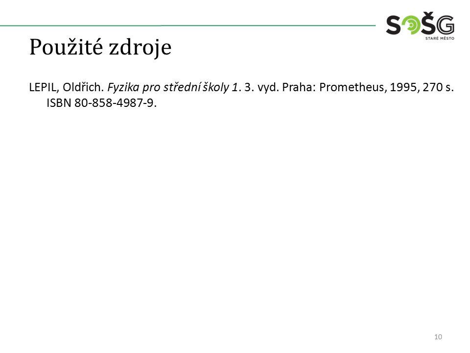 Použité zdroje LEPIL, Oldřich. Fyzika pro střední školy 1. 3. vyd. Praha: Prometheus, 1995, 270 s. ISBN 80-858-4987-9. 10
