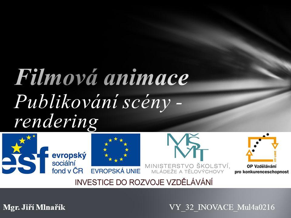 Publikování scény - rendering VY_32_INOVACE_Mul4a0216Mgr. Jiří Mlnařík