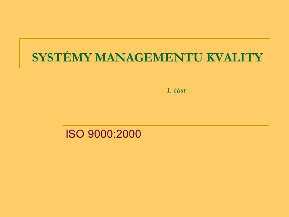 SYSTÉMY MANAGEMENTU KVALITY 1. část ISO 9000:2000