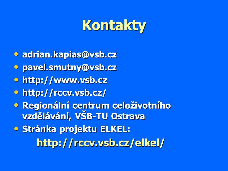 Kontakty adrian.kapias@vsb.cz adrian.kapias@vsb.cz pavel.smutny@vsb.cz pavel.smutny@vsb.cz http://www.vsb.cz http://www.vsb.cz http://rccv.vsb.cz/ http://rccv.vsb.cz/ Regionální centrum celoživotního vzdělávání, VŠB-TU Ostrava Regionální centrum celoživotního vzdělávání, VŠB-TU Ostrava Stránka projektu ELKEL: Stránka projektu ELKEL:http://rccv.vsb.cz/elkel/