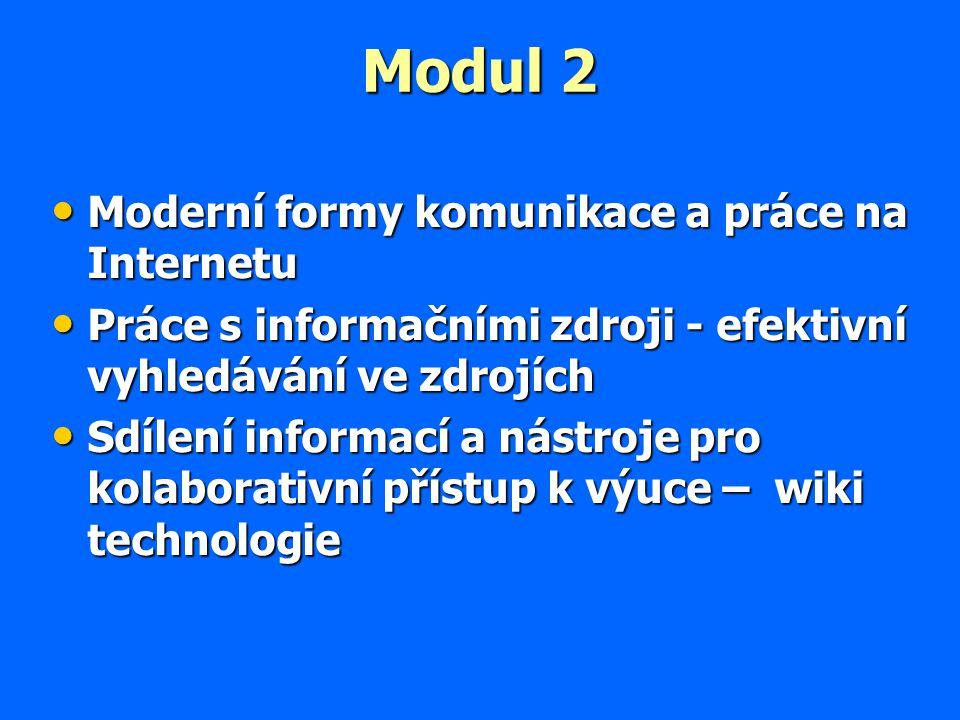 Modul 2 Moderní formy komunikace a práce na Internetu Moderní formy komunikace a práce na Internetu Práce s informačními zdroji - efektivní vyhledávání ve zdrojích Práce s informačními zdroji - efektivní vyhledávání ve zdrojích Sdílení informací a nástroje pro kolaborativní přístup k výuce – wiki technologie Sdílení informací a nástroje pro kolaborativní přístup k výuce – wiki technologie