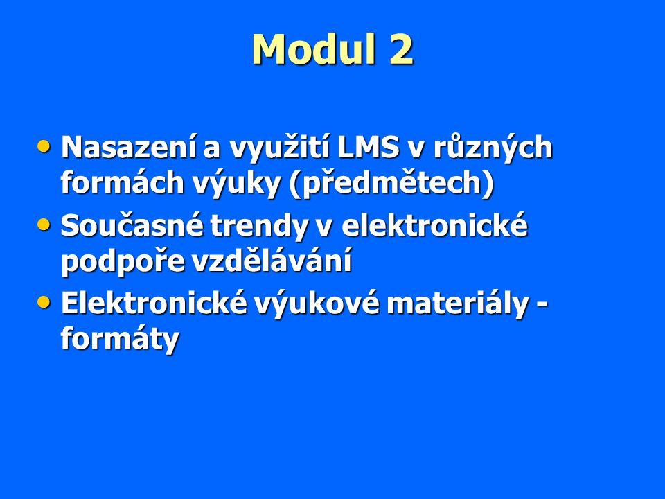 Modul 2 Nasazení a využití LMS v různých formách výuky (předmětech) Nasazení a využití LMS v různých formách výuky (předmětech) Současné trendy v elektronické podpoře vzdělávání Současné trendy v elektronické podpoře vzdělávání Elektronické výukové materiály - formáty Elektronické výukové materiály - formáty