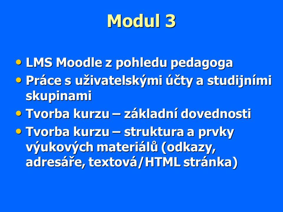 Modul 3 LMS Moodle z pohledu pedagoga LMS Moodle z pohledu pedagoga Práce s uživatelskými účty a studijními skupinami Práce s uživatelskými účty a studijními skupinami Tvorba kurzu – základní dovednosti Tvorba kurzu – základní dovednosti Tvorba kurzu – struktura a prvky výukových materiálů (odkazy, adresáře, textová/HTML stránka) Tvorba kurzu – struktura a prvky výukových materiálů (odkazy, adresáře, textová/HTML stránka)
