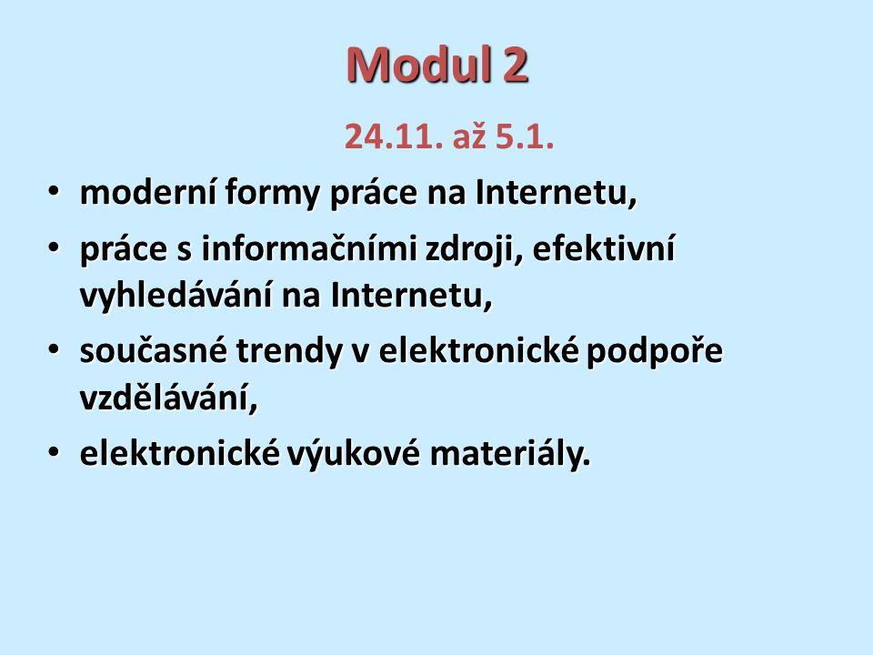 Modul 2 24.11. až 5.1. moderní formy práce na Internetu, moderní formy práce na Internetu, práce s informačními zdroji, efektivní vyhledávání na Inter