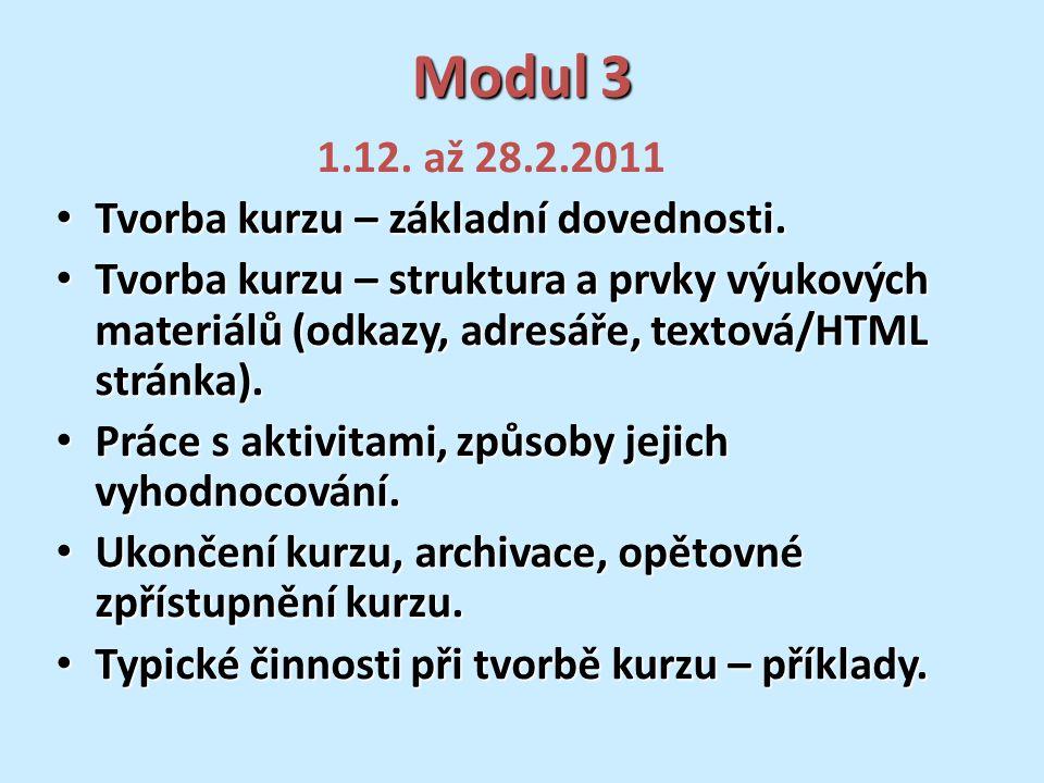 Modul 3 1.12. až 28.2.2011 Tvorba kurzu – základní dovednosti. Tvorba kurzu – základní dovednosti. Tvorba kurzu – struktura a prvky výukových materiál