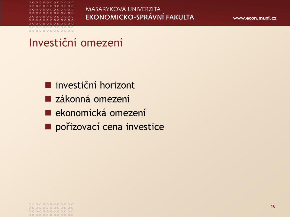 www.econ.muni.cz 10 Investiční omezení investiční horizont zákonná omezení ekonomická omezení pořizovací cena investice