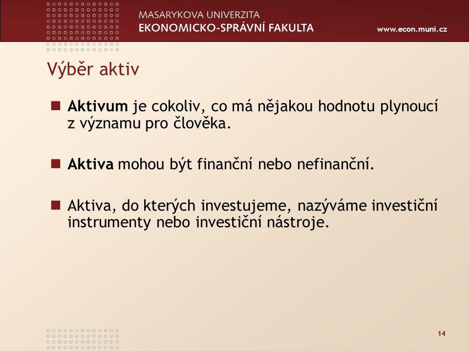 www.econ.muni.cz 14 Výběr aktiv Aktivum je cokoliv, co má nějakou hodnotu plynoucí z významu pro člověka.