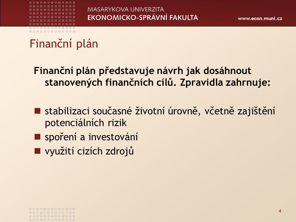 www.econ.muni.cz 15 Výnosnost aktiv výnosnost v podobě přijatých peněžních toků kapitálová výnosnost za období držení (investiční horizont) za sledované období (zpravidla jeden rok)